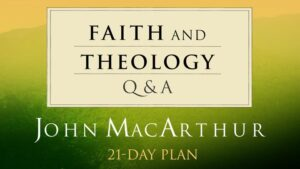 Faith and Theology Q&A - Bible teacher and expositor Dr. John MacArthur answers several vital Biblical questions